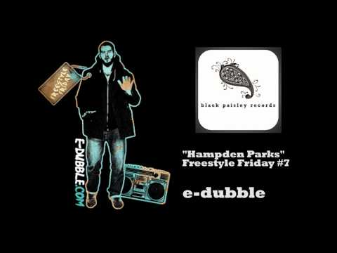 e-dubble - Hampden Parks (Freestyle Friday #7)
