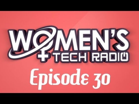 Early Tech Obsession | Women's Tech Radio 30
