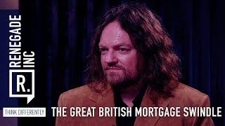 Renegade Inc: The Great British Mortgage Swindle