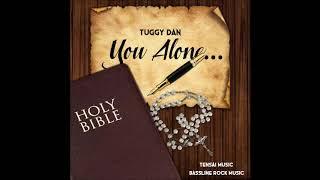 Tuggy Dan _ YOU ALONE  (Tensai music)