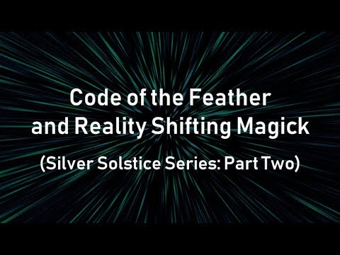 Code of the Feather and Reality Shifting Magick (Silver Solstice Series: Part Two)