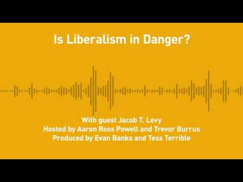 Free Thoughts, Ep. 189: Is Liberalism in Danger? (with Jacob T. Levy)