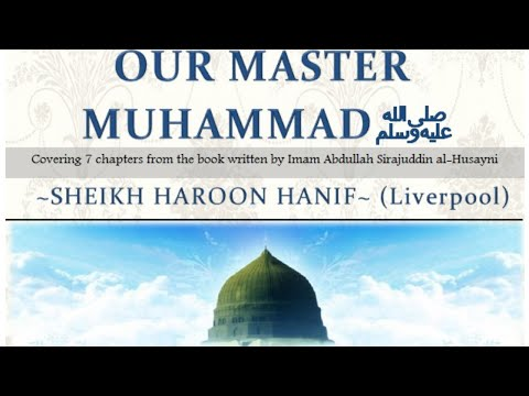Our Master Muhammad ﷺ   Shaykh Haroon Hanif   Session 1: His Physical Beauty