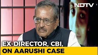 Ex CBI Boss Who Handled Aarushi Case On Why He Feels Talwars Killed Her