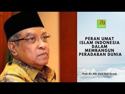 Prof Dr. KH. Sayyid Said Aqil Siradj - Peran Umat Islam Indonesia dalam Membangun Peradaban Dunia.