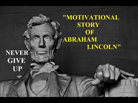 """""""MOTIVATIONAL STORY OF AMERICAN PRESIDENT ABRAHAM LINCOLN""""  NEVER GIVE UP """