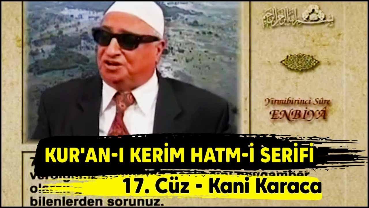 Kur'an-ı Kerim Hatmi Şerifi 17. Cüz - Kani Karaca