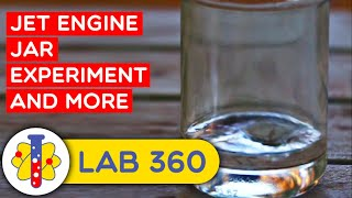 Jet Engine Jar Experiment And More | Amazing Science Experiments | Lab 360