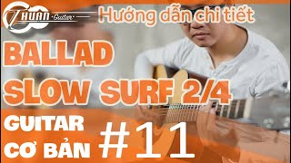 Bài 11: ĐIỆU BALLAD - SLOW SURF và ứng dụng | Giáo trình guitar đệm hát cơ bản
