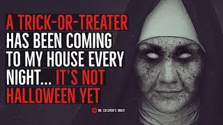 ''A Trick-Or-Treater has been Coming to my House Every Night... It's not Halloween Yet''   HALLOWEEN