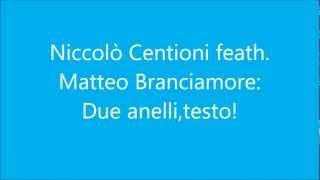 Niccolò Centioni feat. Matteo Branciamore: Due anelli,testo thumbnail
