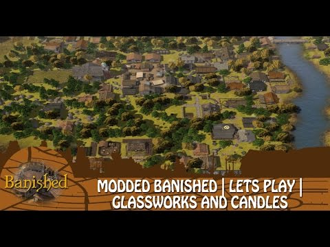 Modded Banished | Let's Play | Steadflow | Part 10 | Glassworks and Candles