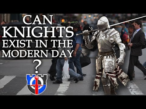 Can real KNIGHTS exist in the modern day?