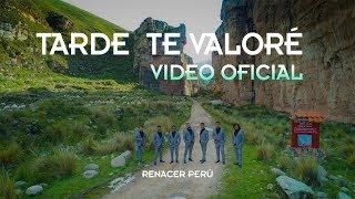 Renacer Perú - Tarde te valoré (Video Oficial - Tunantada) 2018