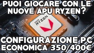 CONFIGURAZIONE PC GAMING 350/400€ - PUOI GIOCARE CON LE NUOVE APU RYZEN ?