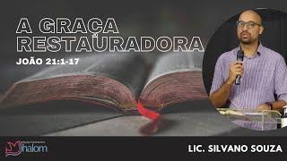 A GRAÇA RESTAURADORA - João 21:1-17 (26/09/2021) | Lic. Silvano Souza