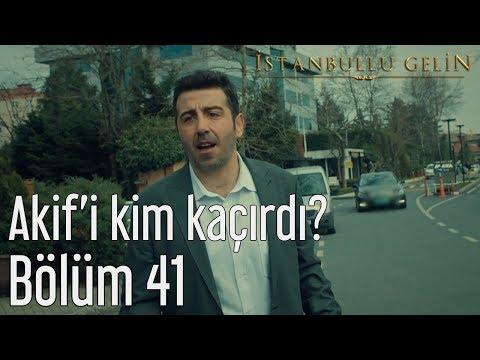 İstanbullu Gelin 41. Bölüm - Akif'i Kim Kaçırdı?