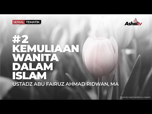 🔴 [LIVE] Kemuliaan Wanita Dalam Islam - Ustadz Abu Fairuz Ahmad Ridwan, MA حفظه الله تعالــــــ