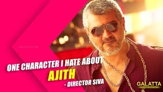 One character I hate about Ajith - Director Siva