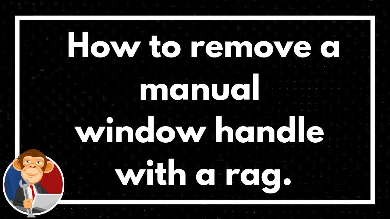 How To Remove A Manual Window Handle With Rag Egm Diy