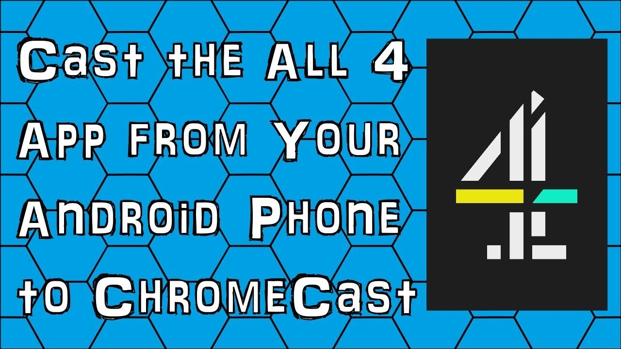How to Cast the All 4 App from Your Android Smartphone over to ChromeCast