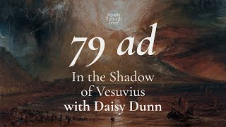 In the Shadow of Vesuvius: Dr Daisy Dunn (79 AD)