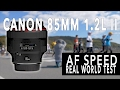 Canon 85mm 1.2L II AF Speed - Real World Test