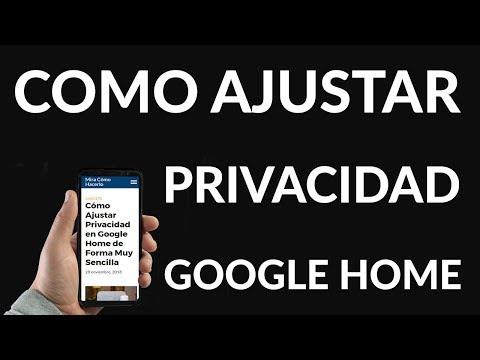 Cómo Ajustar Privacidad en Google Home de Forma Muy Sencilla