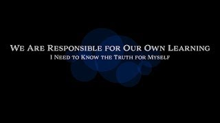 We Are Responsible for Our Own Learning: I Need to Know the Truth for Myself