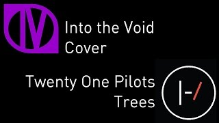 Twenty One Pilots - Trees (Into the Void Live Cover)