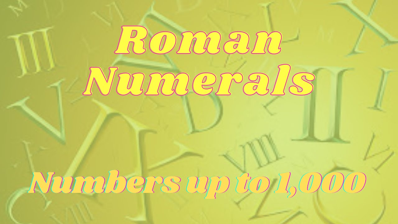 Roman Numerals Numbers Up To 1000 Youtube