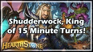 [Hearthstone] Shudderwock, King of 15 Minute Turns!