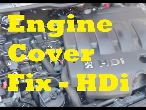 HOW TO: 2.0 HDi turbo diesel engine cover fix, Peugeot, Citroen