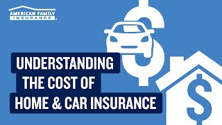 Understanding the Cost of Home and Car Insurance   @AmFam®