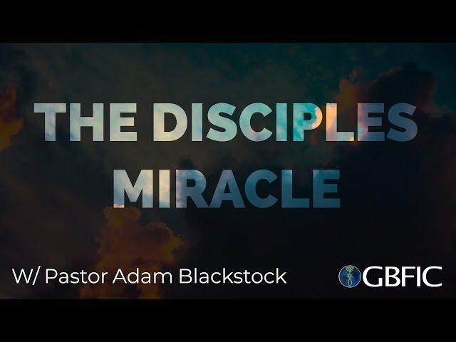 The Disciples Miracles | Pastor Adam Blackstock