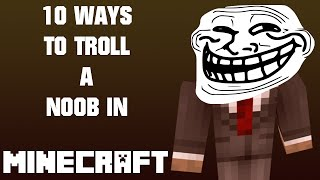 10 ways to troll a noob in minecraft