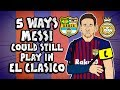 5 ways messi could play in el clasico barcelona vs real madrid preview 2018 mp3
