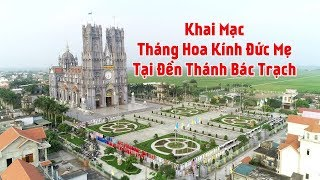 Đền Thánh Bác Trạch Hân Hoan Khai Mạc Tháng Hoa Kính Đức Mẹ Ngày 05.05.2019