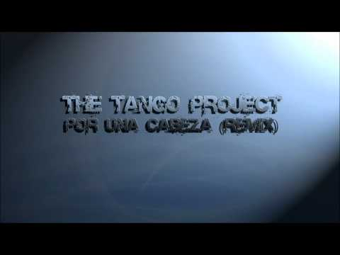 The Tango Project - Por Una Cabeza (Remix)