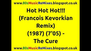 Hot Hot Hot!!! (Francois Kevorkian Remix) - The Cure | 80s Club Mixes | 80s Club Music