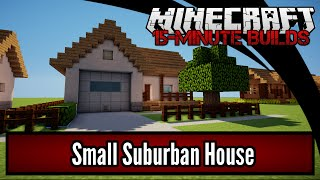 Minecraft 15-Minute Builds: Small Suburban House