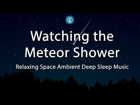 """Watching the Meteor Shower"" Relaxing Space Ambient Music - Great for Meditation, Relaxation"