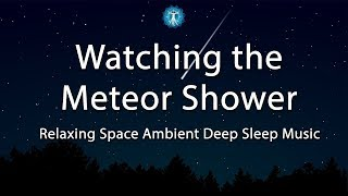'Watching the Meteor Shower' Relaxing Space Ambient Music - Great for Meditation, Relaxation