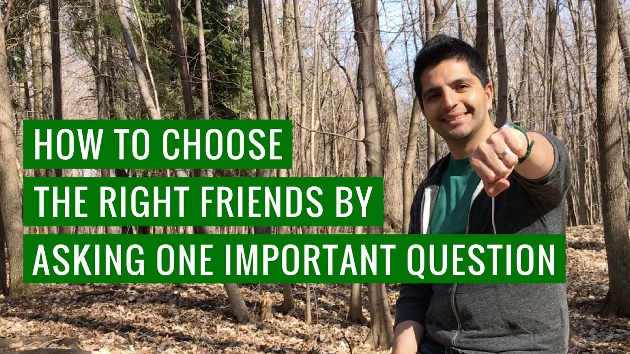 how to pick the right friends