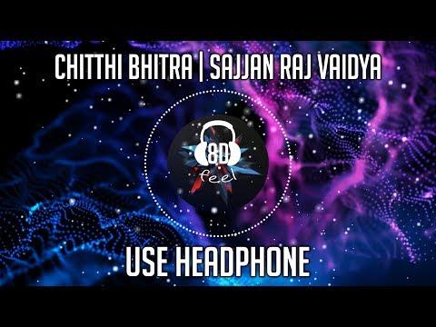 Chitthi bhitra   sajjan raj vaidya   8d audio mp3