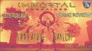 Defeating NAYLON (The Stream) - Immortal: Unchained   LETS PLAY #19 + GAME REVIEW On CreamTV