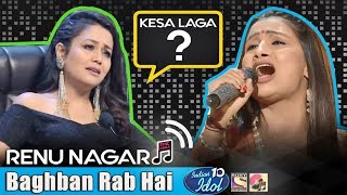 baghban rab hai baghban renu indian idol 10 neha kakkar 2018