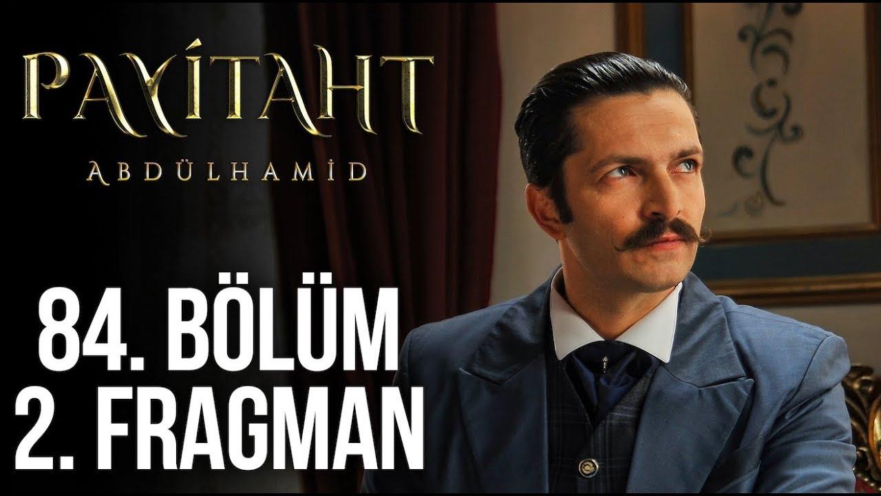 Payitaht Abdülhamid 84 Bölüm 2. Tanıtım!