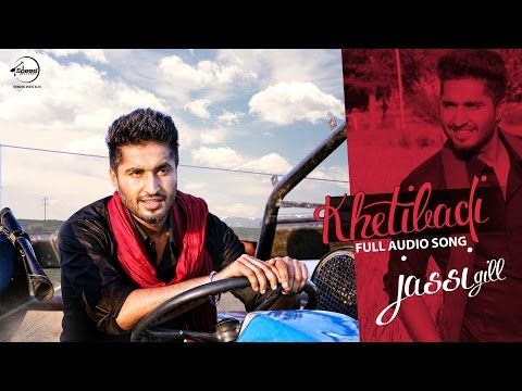 Khetibadi (Full Audio) | Jassi Gill | Latest Punjabi Song 2016 | Speed Records