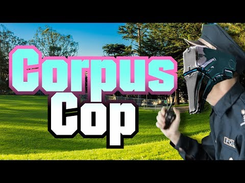 Corpus Cop - Warframe's IRL Corrupted Mods + Guides of the L